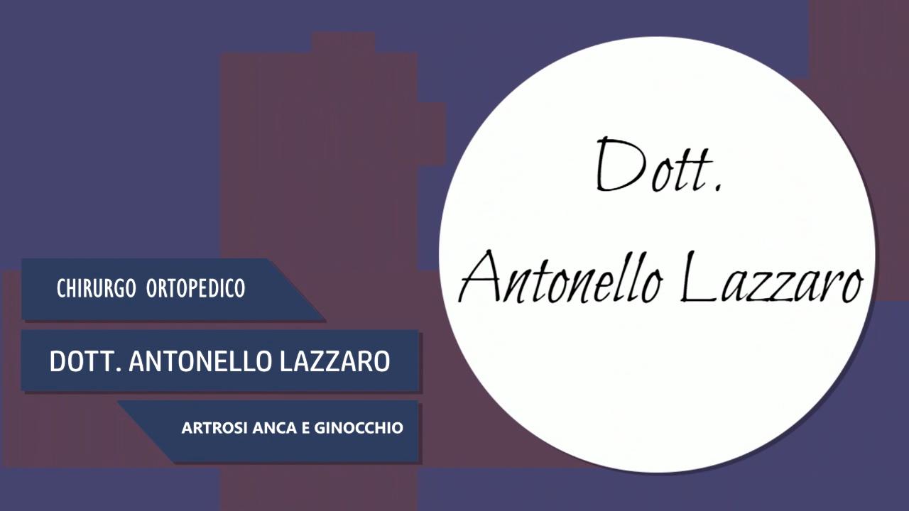 DOTT. ANTONELLO LAZZARO – CHIRURGO ORTOPEDICO – ARTROSI ANCA E GINOCCHIO