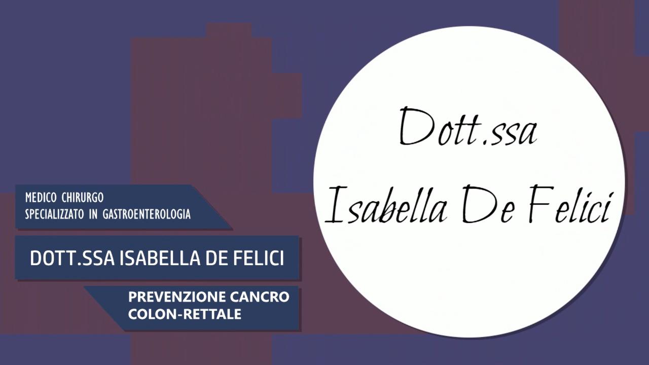 Dott.ssa Isabella De Felici – Medico Chirurgo – Prevenzione cancro colon-rettale