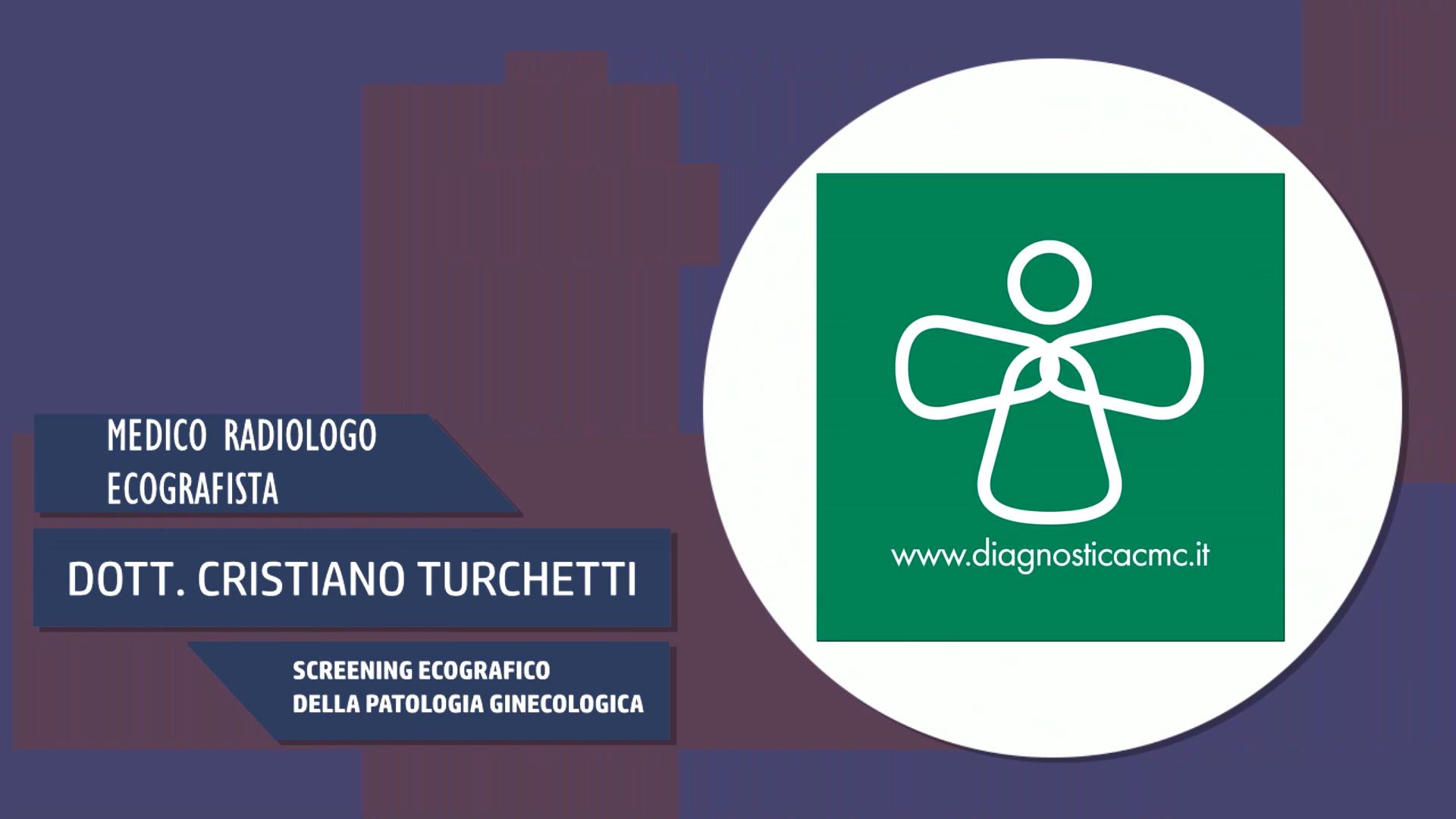 Intervista al Dott. Cristiano Turchetti – Screening ecografico della patologia ginecologica