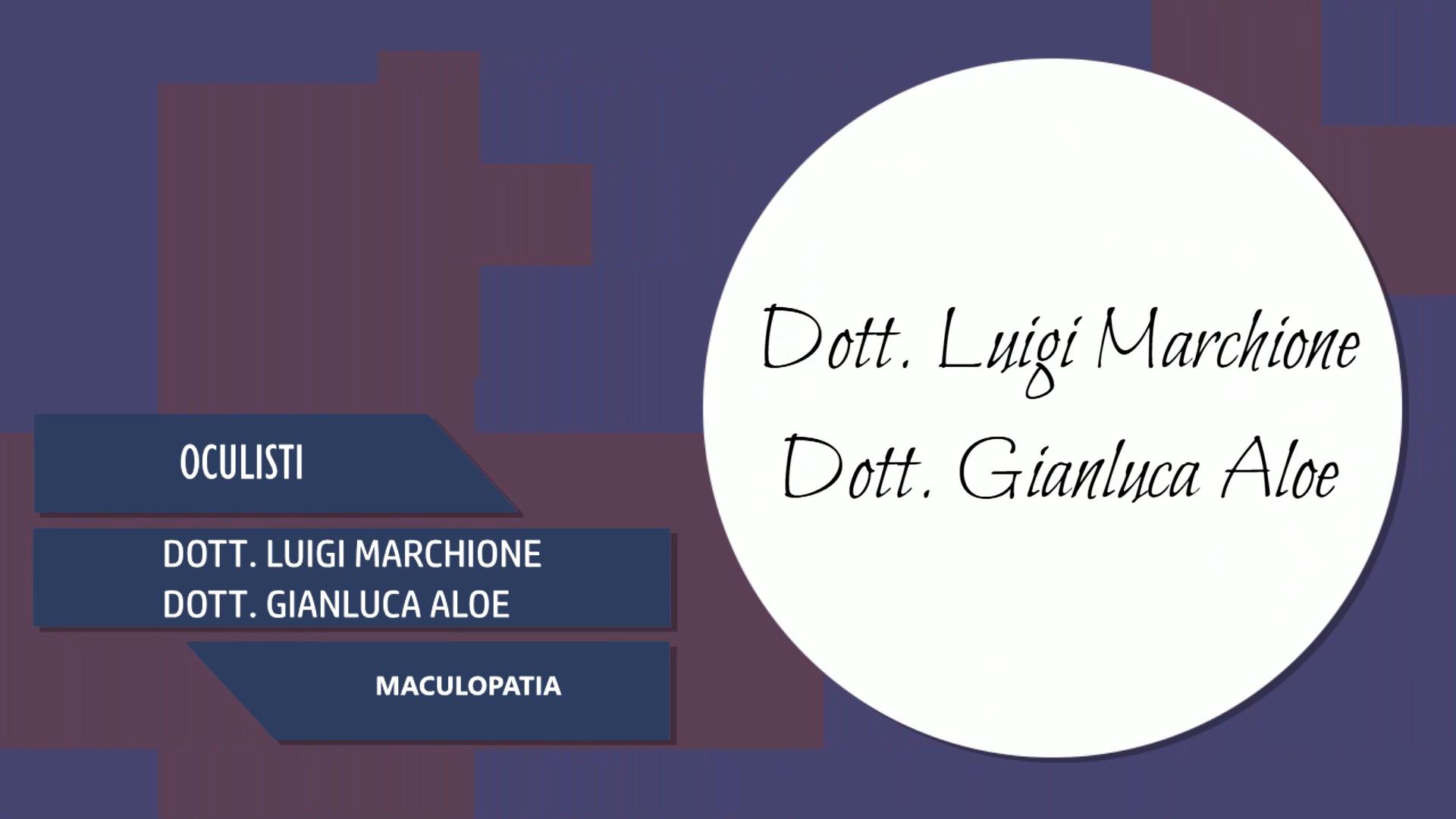 Intervista al Dott. Luigi Marchione & al Dott. Gianluca Aloe – Maculopatia