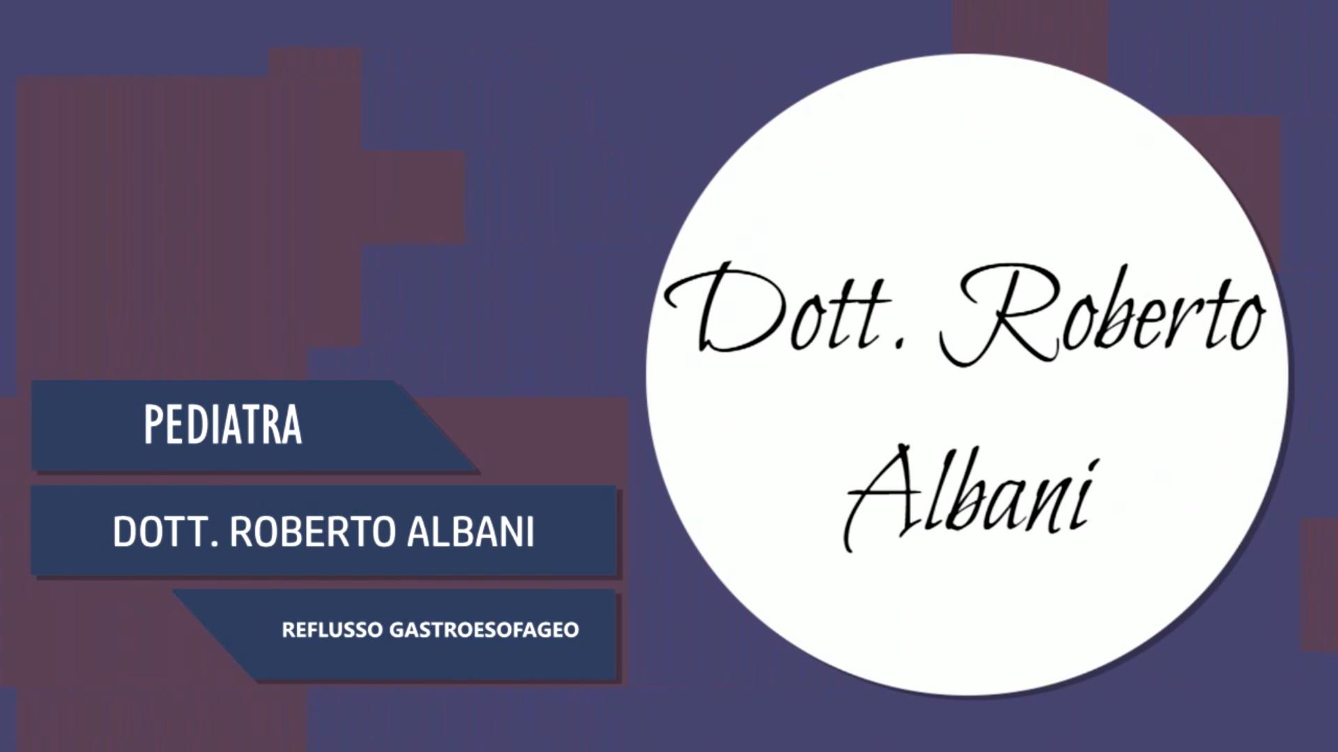 Intervista al Dott. Roberto Albani – Reflusso gastroesofageo