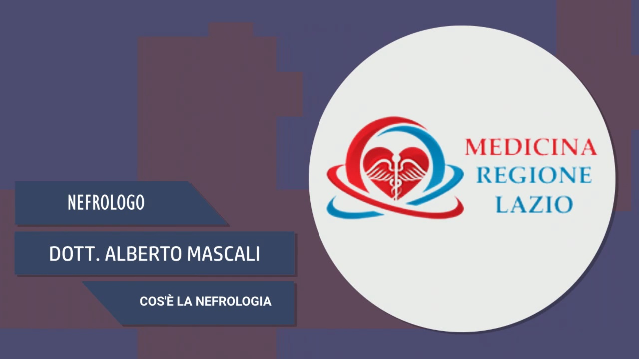 Intervista alla Dott. Alberto Mascali – Cos'è la nefrologia